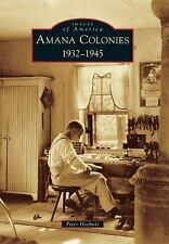 Images of America: Amana Colonies : 1932-1945 by Peter Hoehnle (2016, Paperback)