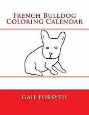 French Bulldog Coloring Calendar by Gail Forsyth (2014, Paperback)