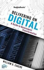 Delivering on Digital : A Guide to Government Transformation by William D....