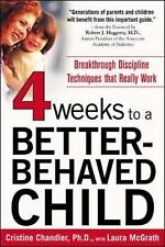 Four Weeks to a Better-Behaved Child : Breakthrough Discipline Techniques...