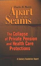 Apart at the Seams: The Collapse of Private Pension And Health Care Pr-ExLibrary