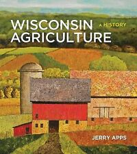 Wisconsin Agriculture : A History by Jerry Apps (2015, Hardcover)