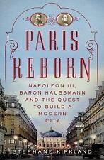 Paris Reborn: Napoléon III, Baron Haussmann, and the Quest to Build a Modern Ci