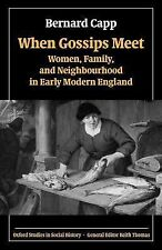 Oxford Studies in Social History Ser.: When Gossips Meet : Women, Family, and...