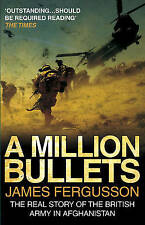 A Million Bullets: The Real Story of the British Army in Afghanistan by James Fe