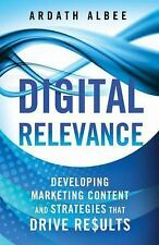 Digital Relevance: Developing Marketing Content and Strategies that Drive Result