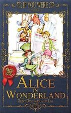 If You Were ... Alice in Wonderland by Gerry Gaston and C. Cesselego (2014,...