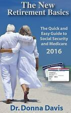 The New Retirement Basics : The Quick and Easy Guide to Social Security and...