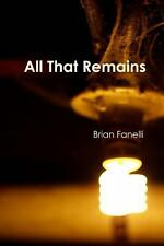 All That Remains by Brian Fanelli (2013, Paperback)