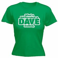 What A Difference A Dave Makes LADIES T Shirt slogan tee gift funny David Davey