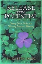 Release Your Potential : Using Your Gifts in Women's Ministry by Elizabeth Inrig