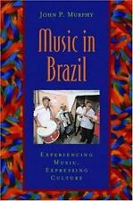 Music in Brazil : Experiencing Music, Expressing Culture by John P. Murphy...