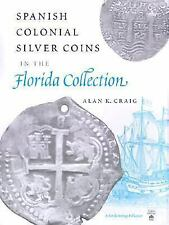 Spanish Colonial Silver Coins in the Florida Collection, Signed Alan K. Craig...