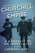 Churchill and Empire : A Portrait of an Imperialist by Lawrence James (2015,...