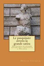 Le Pasquinate, Ovvero la Grande Satira : Antologia Di Grandi Autori...