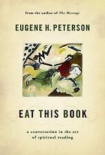 Eat This Book : A Conversation in the Art of Spiritual Reading by Eugene H....