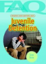Frequently Asked Questions About Juvenile Detention (Faq: Teen Life)