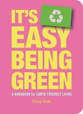 It's Easy Being Green: A Handbook for Earth-Friendly Living, Crissy Trask, 15868