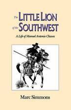Little Lion Of Southwest: A Life Of Manuel Antonio Chaves