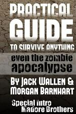 Practical Guide to Survive Anything : Even the Zombie Apocalypse by Jack...