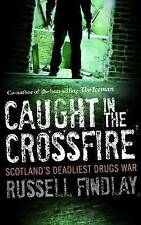 Caught in the Crossfire: Scotland's Deadliest Drugs War by Russell Findlay Book