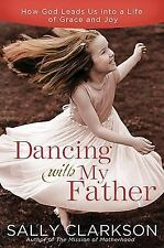 Dancing with My Father : How God Leads Us into a Life of Grace and Joy by...