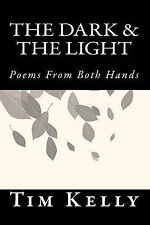 The Dark & the Light  : Poems from Both Hands by Tim Kelly (Paperback /...