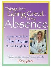 Things Are Going Great In My Absence by Jones, Lola
