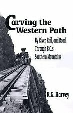 Carving the Western Path by River, Rail and Road Through British Columbia's Sout