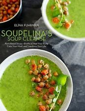 Soupelina's Soup Cleanse : Inspired Plant-Based Recipes to Nourish and...