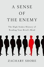 A Sense of the Enemy : The High Stakes History of Reading Your Rival's Mind...
