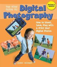 The Kids' Guide to Digital Photography: How to Shoot, Save, Play with & Print Y