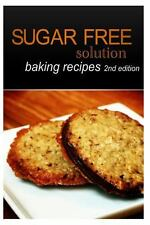 Sugar-Free Solution - Baking Recipes 2nd Edition by Sugar-Free Solution...