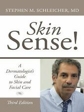 Skin Sense! : A Dermatologist's Guide to Skin and Facial Care; Second Edition...