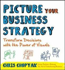 Picture Your Business Strategy: Transform Decisions with the Power of Visuals, C