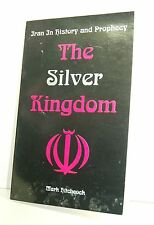 The Silver Kingdom : Iran in History and Prophecy by Mark Hitchcock (1992,...