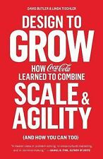 Design to Grow: How Coca-Cola Learned to Combine Scale & Agility by David Butler