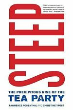 Steep : The Precipitous Rise of the Tea Party by Lawrence Rosenthal and...