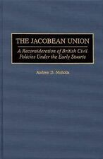 The Jacobean Union : A Reconsideration of British Civil Policies under the...