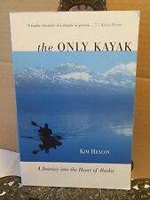 SIGNED The Only Kayak~A Journey into the Heart of Alaska~Kim Heacox~Glacier Bay+