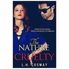 The Nature of Cruelty by L. H. Cosway (2013, Paperback)