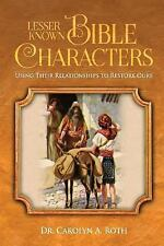 Lesser Known Bible Characters : Using Their Relationships to Restore Ours by...