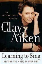 Learning to sing : Hearing the music in your life CLAY AIKEN~ALLISON GLOCK Hard