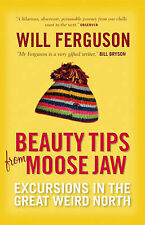 Will Ferguson Beauty Tips from Moose Jaw: Excursions in the Great Weird North Ve