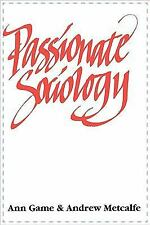 Passionate Sociology by Andrew Metcalfe and Ann Game (1996, Paperback)