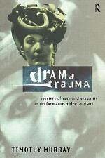 Drama Trauma: Specters of Race and Sexuality in Performance, Video and Art by M