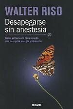 Desapegarse Sin Anestesia by Walter Riso (2012 Spanish)
