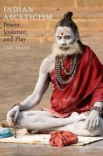 Indian Asceticism : Power, Violence, and Play by Carl Olson (2015, Paperback)