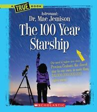 The 100 Year Starship True Books: Dr. Mae Jemison and 100 Year Starship