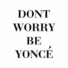 DONT WORRY BE QUEEN B BEYONCE YONCE HIP HOP VINYL DECAL DECALS STICKERS SINGLE